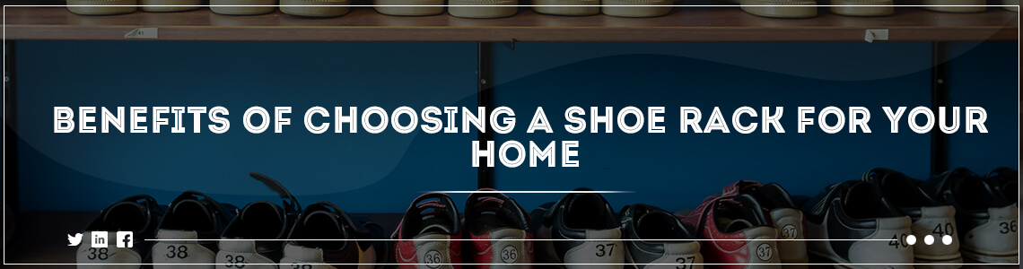 Benefits of Choosing a Shoe Rack for Your Home