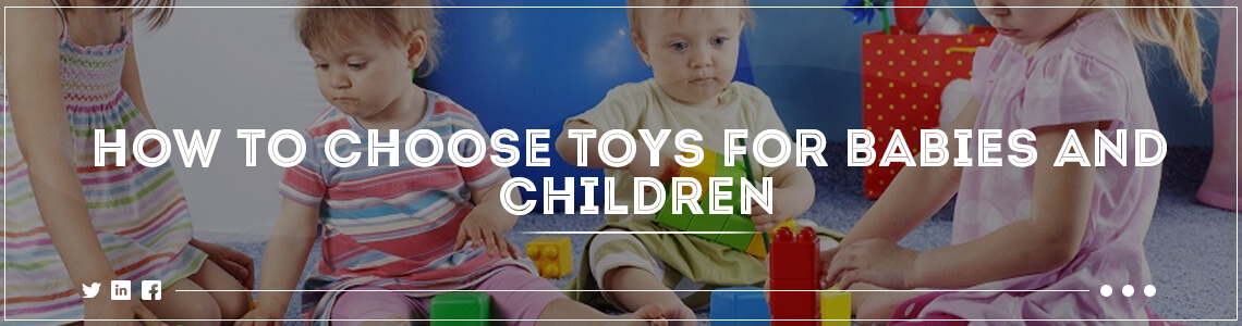 how to choose toys for babies and children